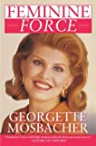 Mosbacher, Georgette: Feminine Force: Release the Power Within to Create the Life You Deserve