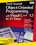 Perry, Greg M.: Teach Yourself Object-Oriented Programming in Visual C++ 1.5 in 21 Days (Sams Teach Yourself)