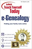 Lamb, Terri Stephens: Sams Teach Yourself Today E-Genealogy: Finding Your Family Roots Online