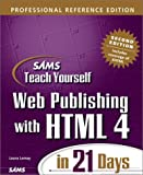 Lemay, Laura: Sams Teach Yourself Web Publishing with HTML 4 in 21 Days: Professional Reference Edition