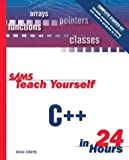 Liberty, Jesse: Sams Teach Yourself C++ in 24 Hours, Complete Starter Kit (3rd Edition) (Sams Teach Yourself...in 24 Hours)
