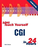 Rafe Colburn: Sams Teach Yourself CGI in 24 Hours (2nd Edition) (Sams Teach Yourself...in 24 Hours)