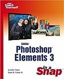 Fulton, Jennifer: Adobe Photoshop Elements 3 in a Snap
