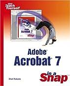 Adobe Acrobat 7 in a Snap by Shari Nakano