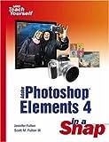 Fulton, Jennifer: Adobe Photoshop Elements 4 in a Snap