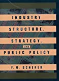 Scherer, F. M.: Industry Structure, Strategy, and Public Policy