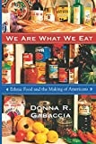Gabaccia, Donna R.: We Are What We Eat: Ethnic Food and the Making of Americans