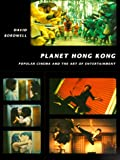 Bordwell, David: Planet Hong Kong: Popular Cinema and the Art of Entertainment