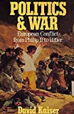 Kaiser, David E.: Politics and War: European Conflict from Philip II to Hitler  Enlarged Edition.