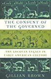 Brown, Gillian: The Consent of the Governed: The Lockean Legacy in Early American Culture