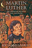 Marius, Richard: Martin Luther: The Christian between God and Death