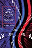 Owen, Bruce M.: The Internet Challenge to Television