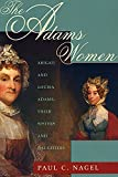Nagel, Paul C.: The Adams Women: Abigail and Louisa Adams, Their Sisters and Daughters