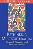 Bhikhu Parekh: Rethinking Multiculturalism: Cultural Diversity and Political Theory