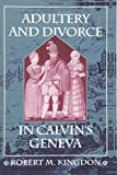 Kingdon, Robert M.: Adultery and Divorce in Calvin's Geneva