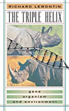 The Triple Helix: Gene, Organism, and…