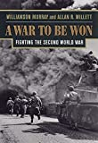 Millett, Allan R.: A War to Be Won: Fighting the Second World War