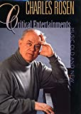 Rosen, Charles: Critical Entertainments: Music Old and New