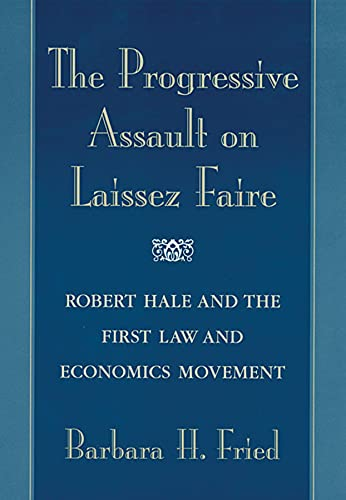 the-progressive-assault-on-laissez-faire-robert-hale-and-the-first-law-and-economics-movement
