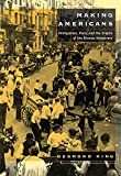 King, Desmond: Making Americans: Immigration, Race, and the Origins of the Diverse Democracy