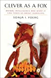 Yoerg, Sonja I.: Clever As a Fox: Animal Intelligence and What It Can Teach Us About Ourselves