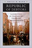 Mann, Bruce H.: Republic of Debtors: Bankruptcy in the Age of American Independence