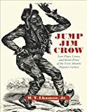 Lhamon, W. T.: Jump Jim Crow: Lost Plays, Lyrics, and Street Prose of the First Atlantic Popular Culture