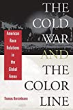 Thomas Borstelmann: The Cold War and the Color Line: American Race Relations in the Global Arena