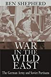 Shepherd, Ben: War in the Wild East: The German Army and Soviet Partisans