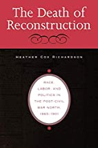 The Death of Reconstruction: Race, Labor,…