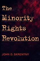 The Minority Rights Revolution by John D.…