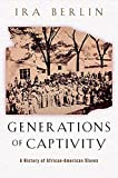 Berlin, Ira: Generations of Captivity: A History of African-American Slaves