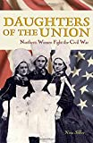 Silber, Nina: Daughters Of The Union: Northern Women Fight The Civil War