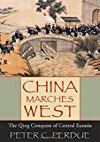 Perdue, Peter C.: China Marches West: The Qing Conquest Of Central Eurasia