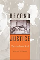 Beyond Justice: The Auschwitz Trial by…