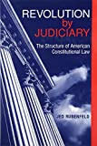Jed Rubenfeld: Revolution by Judiciary: The Structure of American Constitutional Law