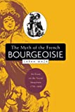 Maza, Sarah: The Myth Of The French Bourgeoisie: An Essay On The Social Imaginary, 1750-1850