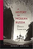 Service, Robert: A History Of Modern Russia: From Nicholas II To Putin