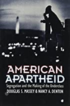 American Apartheid: Segregation and the&hellip;