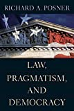 Posner, Richard A.: Law, Pragmatism, And Democracy