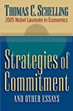 Thomas C. Schelling: Strategies of Commitment and Other Essays