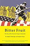 Schlesinger, Stephen: Bitter Fruit: The Story of the American Coup in Guatemala, Revised and Expanded (David Rockefeller Center Series on Latin American Studies, H)