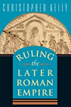 Ruling the Later Roman Empire by Christopher…