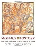 Bowersock, G. W.: Mosaics As History: The Near East from Late Antiquity to Early Islam