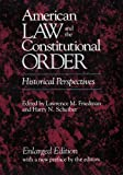Friedman, Lawrence Meir: American Law and the Constitutional Order: Historical Perspectives