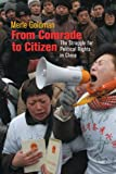 Goldman, Merle: From Comrade to Citizen: The Struggle for Political Rights in China