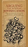 Arguing the Modern Jewish Canon   Essays on Literature and Culture in Honor of