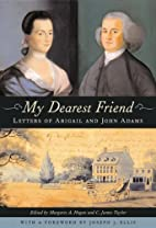 My Dearest Friend: Letters of Abigail and…