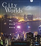 City Between Worlds: My Hong Kong by Leo…