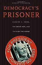 Democracy's Prisoner: Eugene V. Debs,…